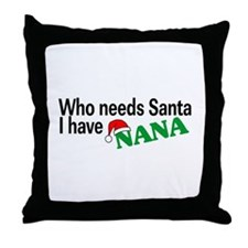 Who Needs Santa, I Have Nana Throw Pillow