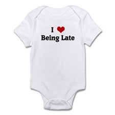 I Love Being Late Infant Bodysuit