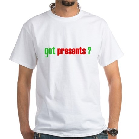 Got Presents? White T-Shirt