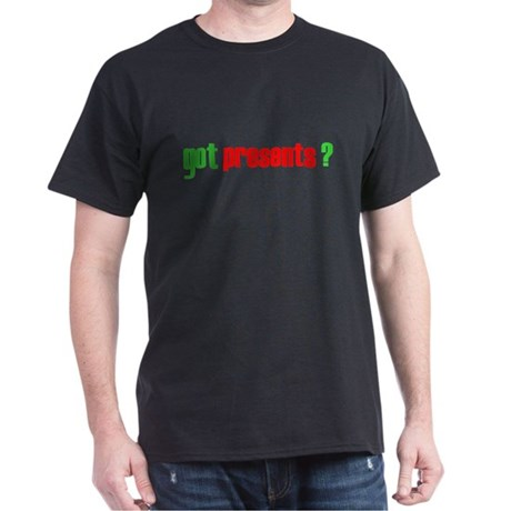 Got Presents? Dark T-Shirt