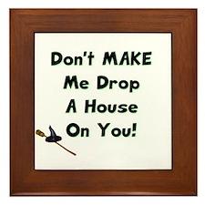 Don't Make Me Drop a House on You! Framed Tile