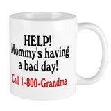 Mommy's Having A Bad Day, Call Grandma Coffee Mug