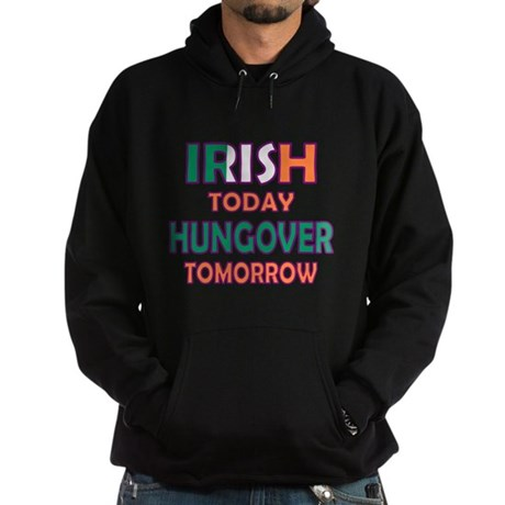 Irish today Hungover tomorrow Hoodie (dark)