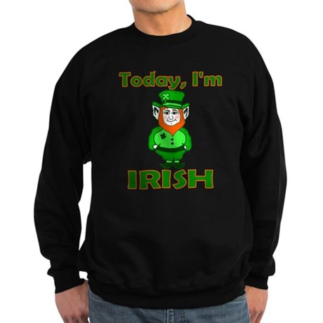 Today I'm Irish Sweatshirt (dark)