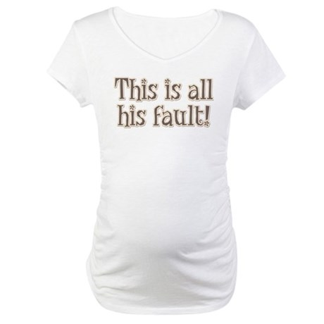 This is All His Fault Maternity Shirt