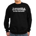 To Snowmobile or Not... Sweatshirt (dark)