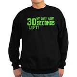 30 Seconds Left Sweatshirt