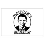 Barack Obama is my homeboy Large Poster