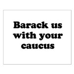 Barack us with your caucus Small Poster