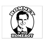 Romney is my homeboy Small Poster