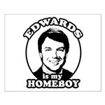 John Edwards is my homeboy Small Poster