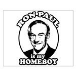 Ron Paul is my homeboy Small Poster