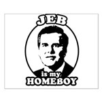 Jeb is my homeboy Small Poster