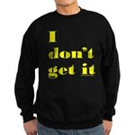 I DON'T GET IT Sweatshirt (dark)