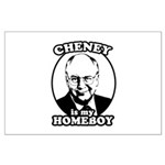 Cheney is my homeboy Large Poster