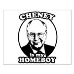 Cheney is my homeboy Small Poster