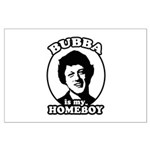 Bubba is my homeboy Large Poster