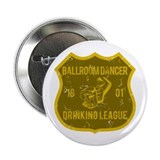 "Ballroom Dancer Drinking League 2.25"" Button"