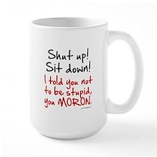 Shut Up Sit Down Moron Mug