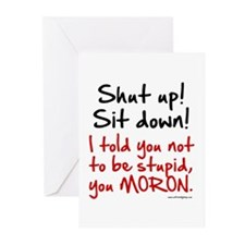 Shut Up Sit Down Moron Greeting Cards (Pk of 10)