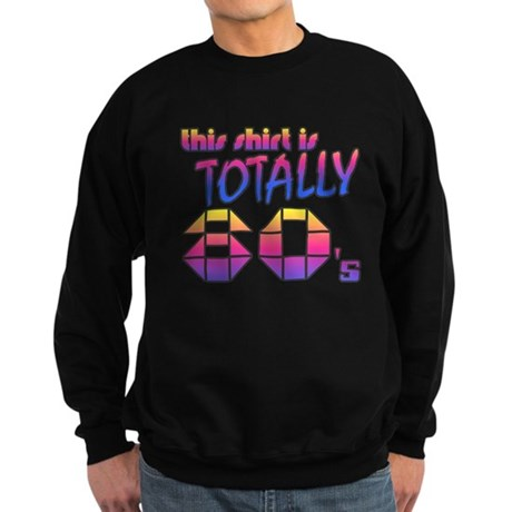 This Shirt is Totally 80's Dark Sweatshirt