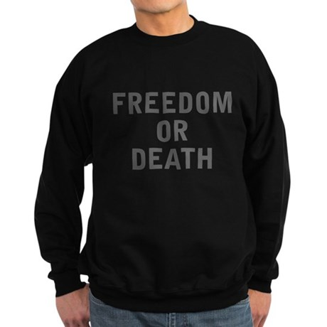 Freedom or Death Dark Sweatshirt