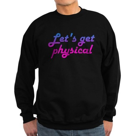 Let's get physical Dark Sweatshirt
