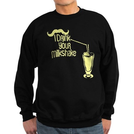 I Drink Your Milkshake Dark Sweatshirt