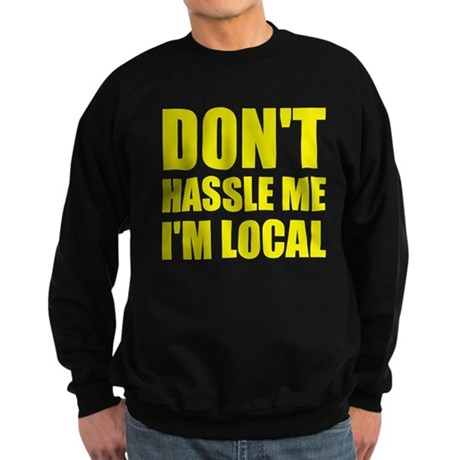 Don't Hassle Me I'm Local Dark Sweatshirt