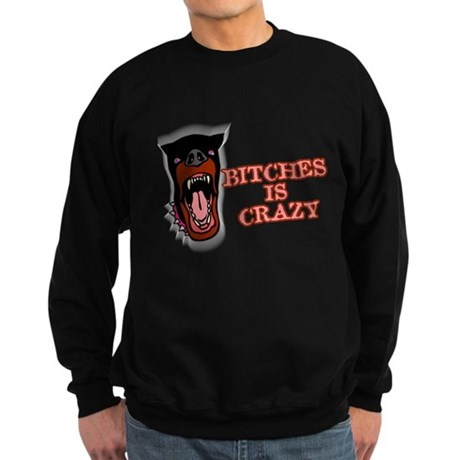 Bitches is Crazy Dark Sweatshirt
