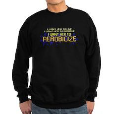 I Want Her to Aerobicize Dark Sweatshirt