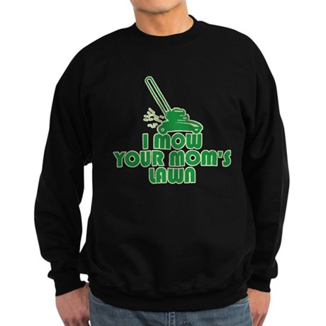 I Mow Your Mom's Lawn Dark Sweatshirt