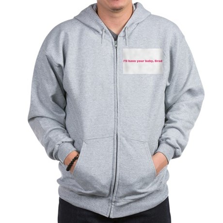 I'll have your baby brad Zip Hoodie