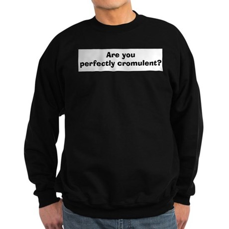 Are You Perfectly Cromulent? Sweatshirt (dark)