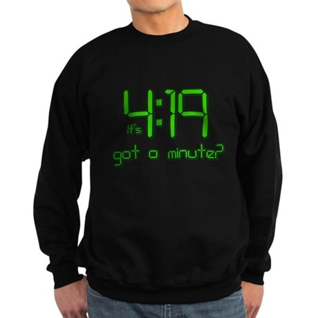 It's 4:19 Got a Minute? (420) Dark Sweatshirt