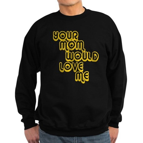 Your Mom Would Love Me Dark Sweatshirt