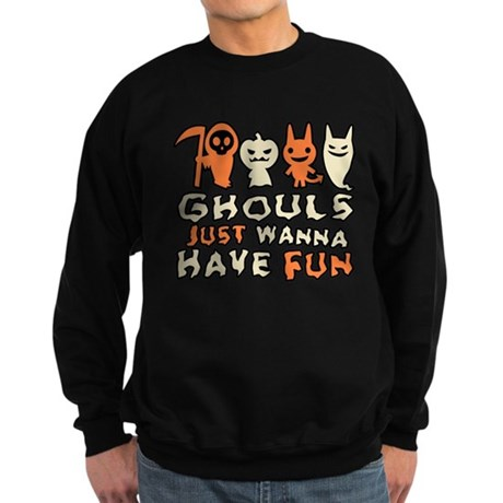 Ghouls Just Wanna Have Fun Dark Sweatshirt