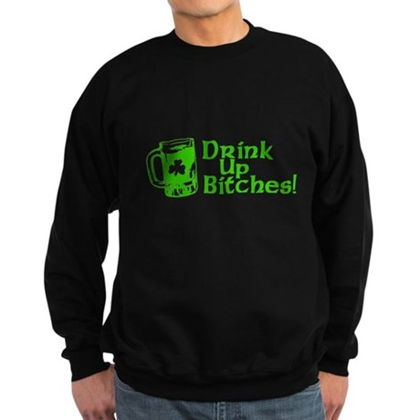 Drink Up Bitches! Dark Sweatshirt