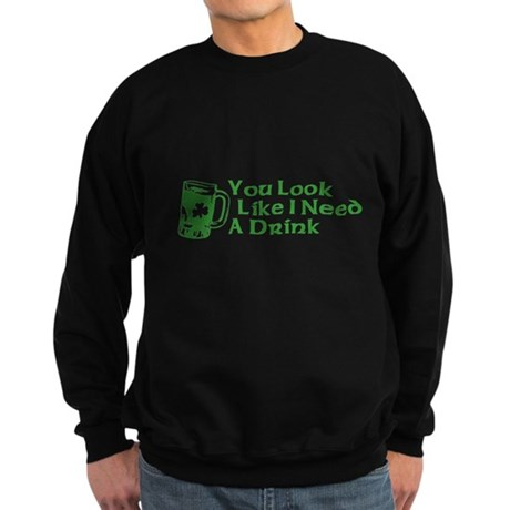 You Look Like I Need a Drink Dark Sweatshirt