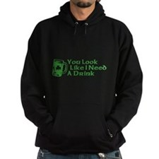 You Look Like I Need a Drink Hoodie