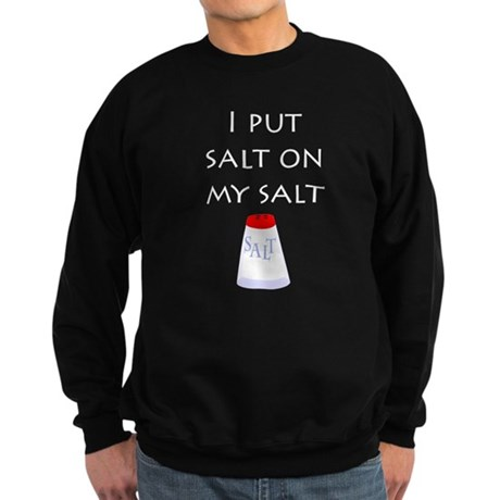 I put salt on my salt Sweatshirt (dark)
