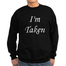 I'm Taken Sweatshirt