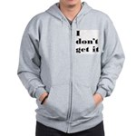 I DON'T GET IT Zip Hoodie
