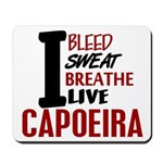 Bleed Sweat Breathe Capoeira Mousepad