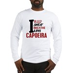 Bleed Sweat Breathe Capoeira Long Sleeve T-Shirt