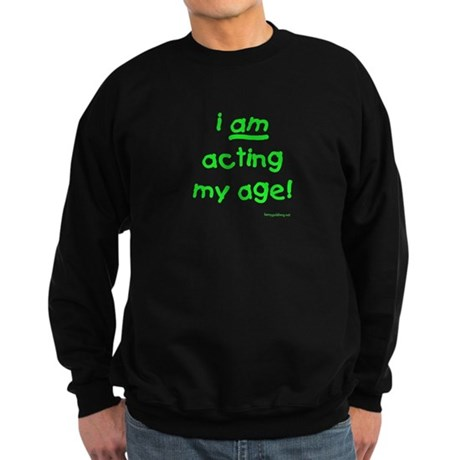 Acting My Age Sweatshirt (dark)