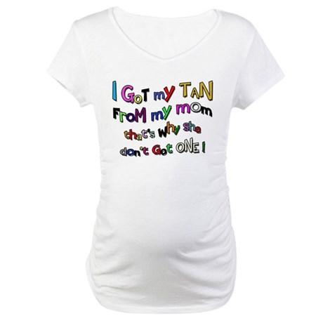 I Got my tan - Mom Maternity T-Shirt