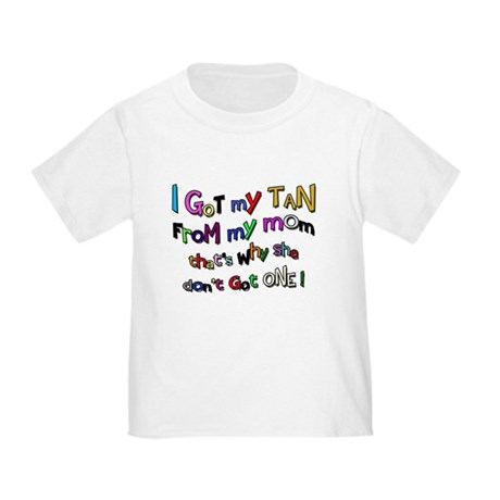 I Got my tan - Mom Toddler T-Shirt