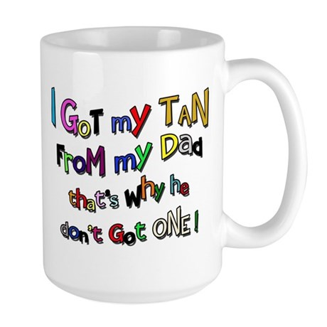 I Got my Tan - Dad Large Mug