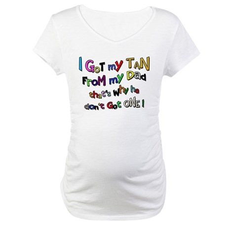 I Got my Tan - Dad Maternity T-Shirt